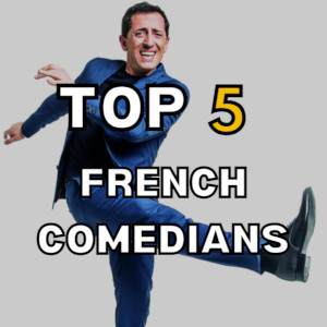 Top 5 French Comedians